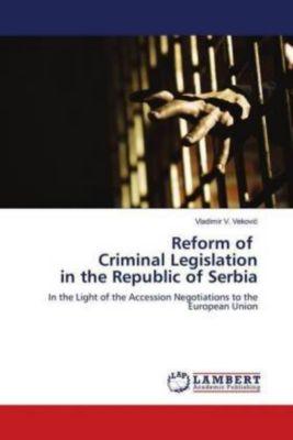 Reform of Criminal Legislation in the Republic of Serbia, Vladimir V. Vekovic