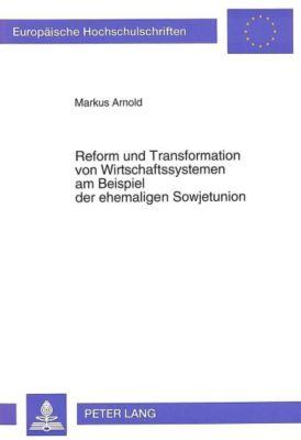 Reform und Transformation von Wirtschaftssystemen am Beispiel der ehemaligen Sowjetunion, Markus Arnold