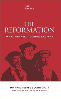 Reformation, John Stott, Michael Reeves