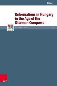 Reformations in Hungary in the Age of the Ottoman Conquest, Pal Acs, Pál Ács