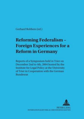 Reforming Federalism - Foreign Experiences for a Reform in Germany
