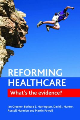 Reforming healthcare, Ian Greener, Barbara E. Harrington