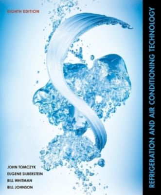 Refrigeration and Air Conditioning Technology, Eugene Silberstein, Bill Johnson, Bill Whitman, John Tomczyk