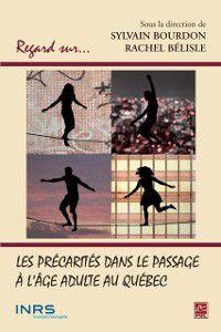 Regards sur la jeunesse du monde: Les precarites dans le passage a l'age adulte au Quebec, Rachel Belisle, Sylvain Bourdon