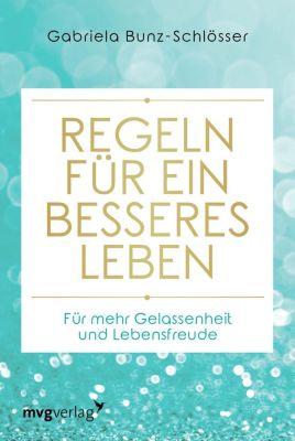 Regeln für ein besseres Leben - Gabriela Bunz-Schlösser  