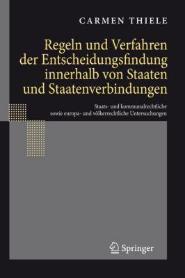 Regeln und Verfahren der Entscheidungsfindung innerhalb von Staaten und Staatenverbindungen, Carmen Thiele
