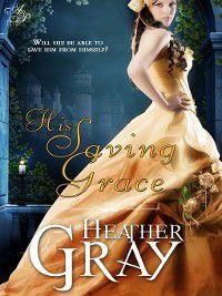 Regency Refuge: His Saving Grace, Heather Gray
