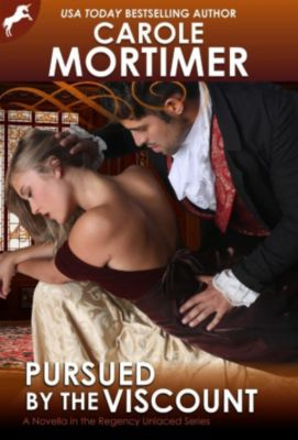 Regency Unlaced: Pursued By The Viscount (Regency Unlaced 4), Carole Mortimer