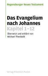 Regensburger Neues Testament: Das Evangelium nach Johannes, Kapitel 1-12, Michael Theobald