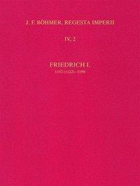Regesta Imperii - IV: Lothar III. und ältere Staufer 1125-1197: .2/5 Die Regesten des Kaiserreiches unter Friedrich I. 1152 (1122)-1190