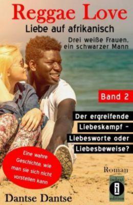 Reggae Love - Liebe auf afrikanisch: Drei weiße Frauen, ein schwarzer Mann, Dantse Dantse