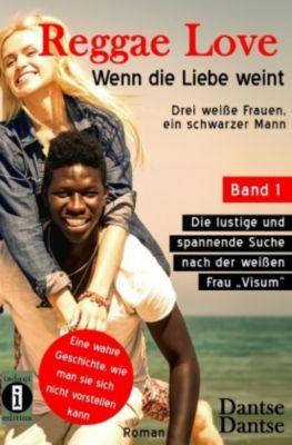 Reggae Love - Wenn die Liebe weint: Drei weiße Frauen, ein schwarzer Mann, Dantse Dantse