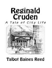 Reginald Cruden - A Tale of City Life, Talbot Baines Reed