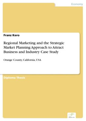 Regional Marketing and the Strategic Market Planning Approach to Attract Business and Industry Case Study, Franz Kero