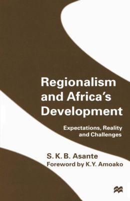 Regionalism and Africa's Development, S.K.B. Asante
