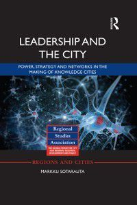 Regions and Cities: Leadership and the City, Markku Sotarauta