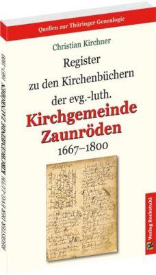 Register zu den Kirchenbüchern der evg.-luth. Kirchgemeinde Zaunröden 1667-1800, Christian Kirchner