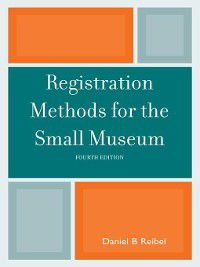Registration Methods for the Small Museum, Daniel B. Reibel