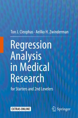 Regression Analysis in Medical Research, Ton J. Cleophas, Aeilko H. Zwinderman