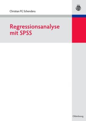 Regressionsanalyse mit SPSS, Christian FG Schendera