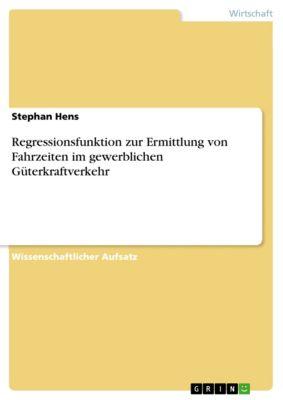 Regressionsfunktion zur Ermittlung von Fahrzeiten im gewerblichen Güterkraftverkehr, Stephan Hens
