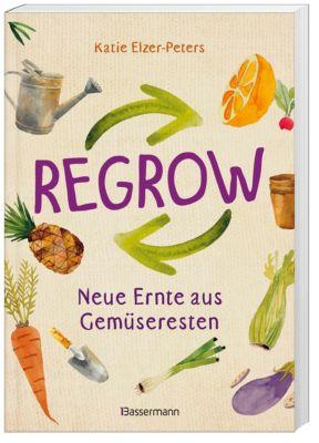 Regrow: Neue Ernte aus Gemüseresten - Katie Elzer-Peters pdf epub