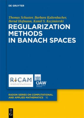 Regularization Methods in Banach Spaces, Thomas Schuster, Bernd Hofmann, Barbara Kaltenbacher, Kamil S. Kazimierski