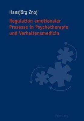 Regulation emotionaler Prozesse in Psychotherapie und Verhaltensmedizin - Hansjörg Znoj |