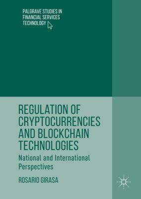 Regulation of Cryptocurrencies and Blockchain Technologies, Rosario Girasa