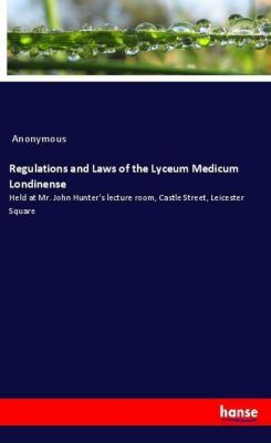 Regulations and Laws of the Lyceum Medicum Londinense, Anonymous