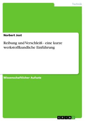 Reibung und Verschleiß - eine kurze werkstoffkundliche Einführung, Norbert Jost