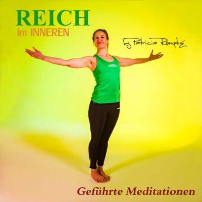 Reich im Inneren (Geführte Meditationen), Patricia Römpke