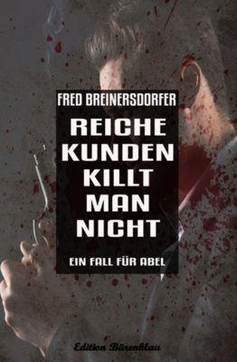 Reiche Kunden killt man nicht: Ein Fall für Abel, Fred Breinersdorfer