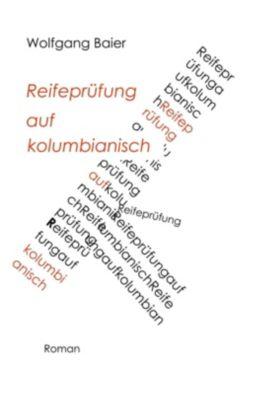 Reifepr¿fung auf kolumbianisch, Wolfgang Baier