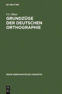 Reihe Germanistische Linguistik: Grundzuge der deutschen Orthographie, Utz Maas