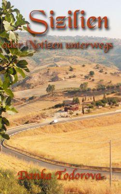 Reihe Notizen unterwegs: Sizilien oder Notizen unterwegs, Danka Todorova