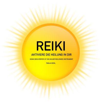 REIKI - Aktiviere die Heilung in Dir, Tanja Kohl