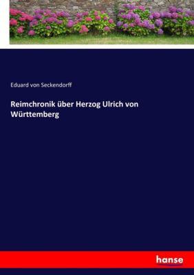 Reimchronik über Herzog Ulrich von Württemberg - Eduard von Seckendorff pdf epub