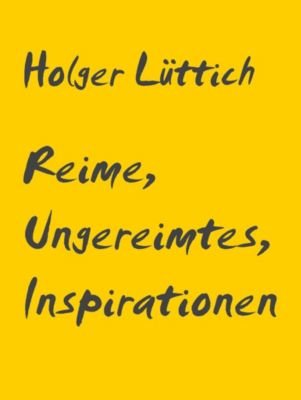 Reime, Ungereimtes, Inspirationen, Holger Lüttich