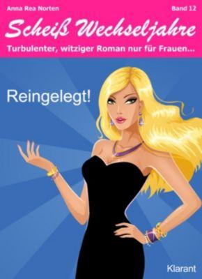 Reingelegt! Scheiß Wechseljahre, Band 12. Turbulenter, witziger Liebesroman nur für Frauen..., Anna Rea Norten, Andrea Klier