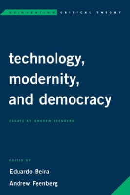 Reinventing Critical Theory: Technology, Modernity, and Democracy