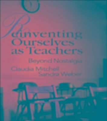 Reinventing Ourselves as Teachers, Claudia Mitchell, Sandra Weber