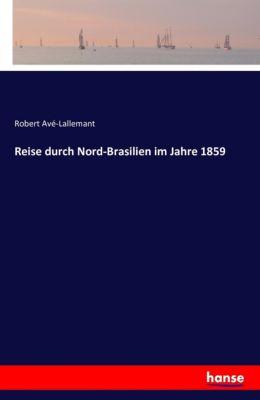Reise durch Nord-Brasilien im Jahre 1859, Robert Avé-Lallemant