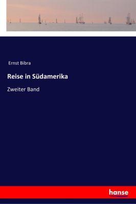Reise in Südamerika - Ernst Bibra |