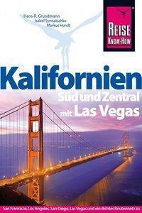 Reise Know-How Kalifornien Süd und Zentral mit Las Vegas, Hans-Rudolf Grundmann, Isabel Synnatschke, Markus Hundt