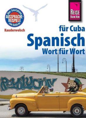 Reise Know-How Kauderwelsch Spanisch für Cuba - Wort für Wort - Alfredo L. Hernandez pdf epub