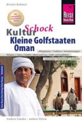 Reise Know-How KulturSchock Kleine Golfstaaten und Oman (Qatar, Bahrain, Vereinigte Arabische Emirate inkl. Dubai und Ab, Kirstin Kabasci