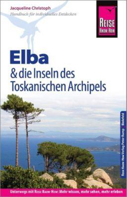 Reise Know-How Reiseführer Elba und die Inseln des Toskanischen Archipels - Jacqueline Christoph pdf epub