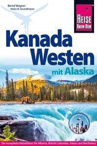 Reise Know-How Reiseführer Kanada Westen mit Alaska, Hans-Rudolf Grundmann, Bernd Wagner