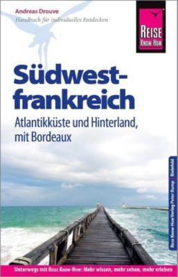 Reise Know-How Reiseführer Südwestfrankreich - Atlantikküste und Hinterland (mit Bordeaux) - Andreas Drouve |